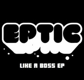 Eptic - Like A Boss Ep