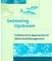 Swimming Upstream: Collaborative Approaches to Watershed Management
