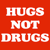 Hugs are what we need not drugs!