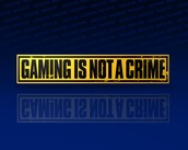 Since when is gaming a crime!!!!