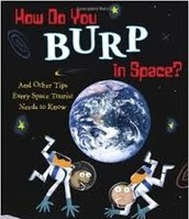 How Do You Burp in Space? And Other Tips  Every Space Tourist Needs to Know by Susan E.  Goodman