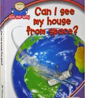 Can I See My House From Space? : Ask Me Why - Space. (CALL #j523 DAR)