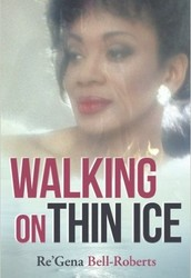 Walking On Thin Ice by Re'Gena Bell Roberts