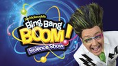 Bing,  Bang,  Boom!  Science Show ~ October 14