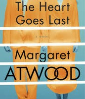 The heart goes last. Margaret Atwood