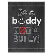 ALWAYS be a BUDDY; NEVER be a BULLY