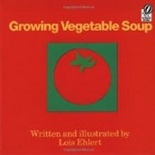 Growing Vegetable Soup ~ Lois Ehlert