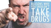 There are more reasons not to take drugs than to take them!