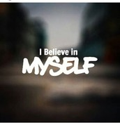 I believe in: Myself