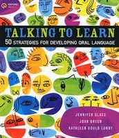 Talking to Learn:  50 Strategies for Developing Oral Language