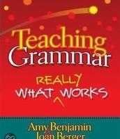 Teaching grammar : what really works / Amy Benjamin, Joan Berger