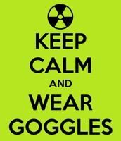 Always Wear your Googles