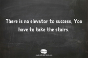 There is no elevator to success, You have to take the stairs. By Kushandwizdom