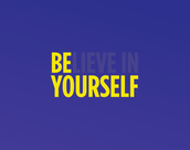 Be---Lieve in Yourself!!!!