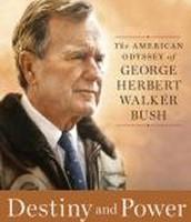 Destiny and Power: the American odyssey of George Herbert Walker Bush by Jon Meacham
