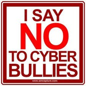 Say NO to both cyber bullies and bullying.