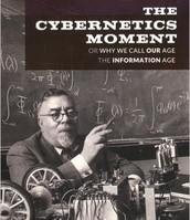 The Cybernetics Moment Or Why We Call Our Age the Information Age