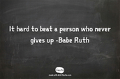 It hard to bet a person who never give up -Babe Rute