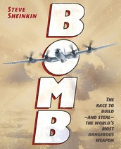 BOMB: the race to build-and steal-the world's most dangerous weapon by Steve Sheinkin