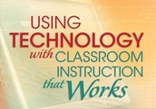 """Transforming Classroom Practice: """"Using Technology with Classroom Instruction that Works"""""""
