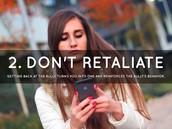 Don't retaliate