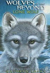 Wolves of The Beyond, Lone Wolf by Kathryn Lasky