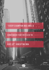 """""""Every champion was once a contender that refused to give up""""  - Rocky Balboa"""