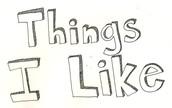 THINGS THAT I LIKE!