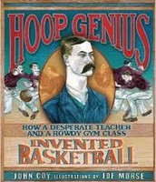 Hoop Genius: How a Desperate Teacher and a Rowdy Gym Class Invented Basketball by John Coy
