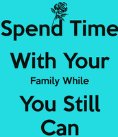 Spend time with your family!