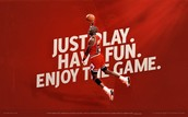 Just Play. Have Fun . Enjoy The Game.