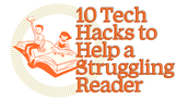 10 tech hack to help a struggling reader