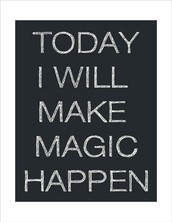 Today YOU Will Make Magic Happen