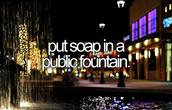Put soap in a public fountain