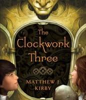 The Clockwork Three {Matthew Kirby}