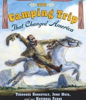 The Camping trip that Changed America: Thedodore Roosevelt, John Muir and Our National Parks