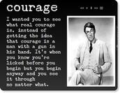Knows true courage