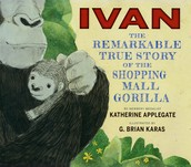 Ivan: The Remarkable True Story of the Shopping Mall Gorilla, by Katherine Applegate