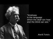 Kindness is the language the Deaf can Hear and the Blind can See