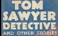 Tom Sawyer Detectives and Other stories