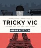Tricky Vic: The Impossibly True Story of the Man Who Sold the Eiffel Tower by Greg Pizzoli