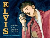 Elvis: The Story of the Rock and Roll King by Bonnie Christensen