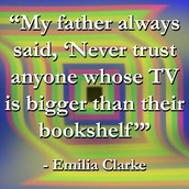 """My father always said, 'Never trust anyone whose TV is bigger than their bookshelf'"""