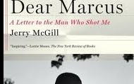 Dear Marcus: A Letter to the Man Who Shot Me by Jerry McGill