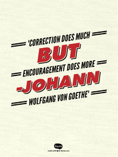 """Correction does much but encouragement does more  Johann Wolfgang von Goethe"""