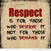 You Earn Respect You Don´t Just Get It