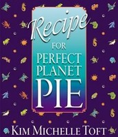 Recipe for a Perfect Planet Pie by Kim Michelle Toft