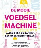 De mooie voedselmachine: Alles over de darmen, een onderschat orgaan/ G. Enders