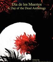 Día de los muertos : a day of the dead anthology
