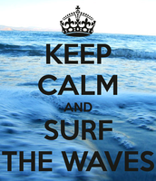 Keep calm and surf the waves! :)